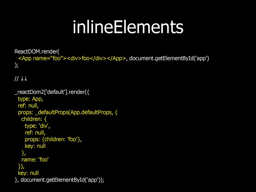 "inlineElements ReactDOM.render( <App name=""foo""..."