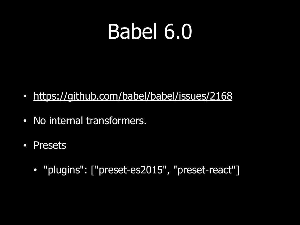 Babel 6.0 • https://github.com/babel/babel/issu...