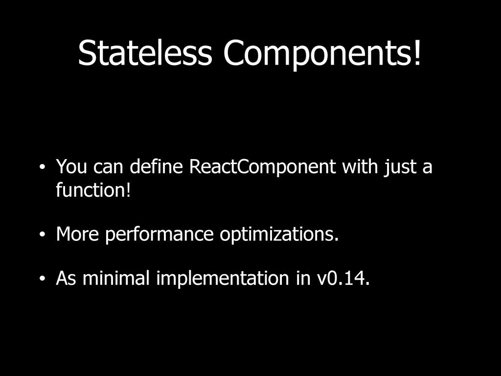 Stateless Components! • You can define ReactCom...
