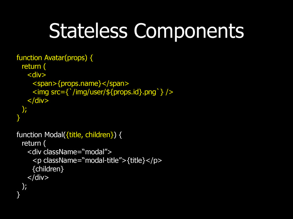 Stateless Components function Avatar(props) { r...