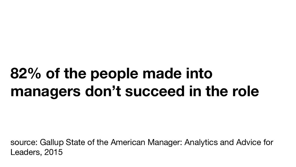 82% of the people made into managers don't succ...