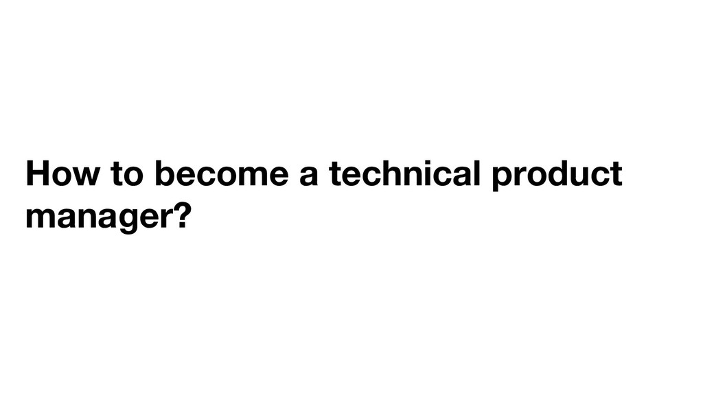 How to become a technical product manager?