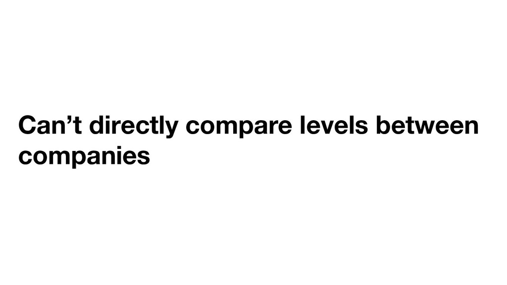 Can't directly compare levels between companies