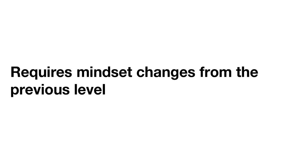 Requires mindset changes from the previous level