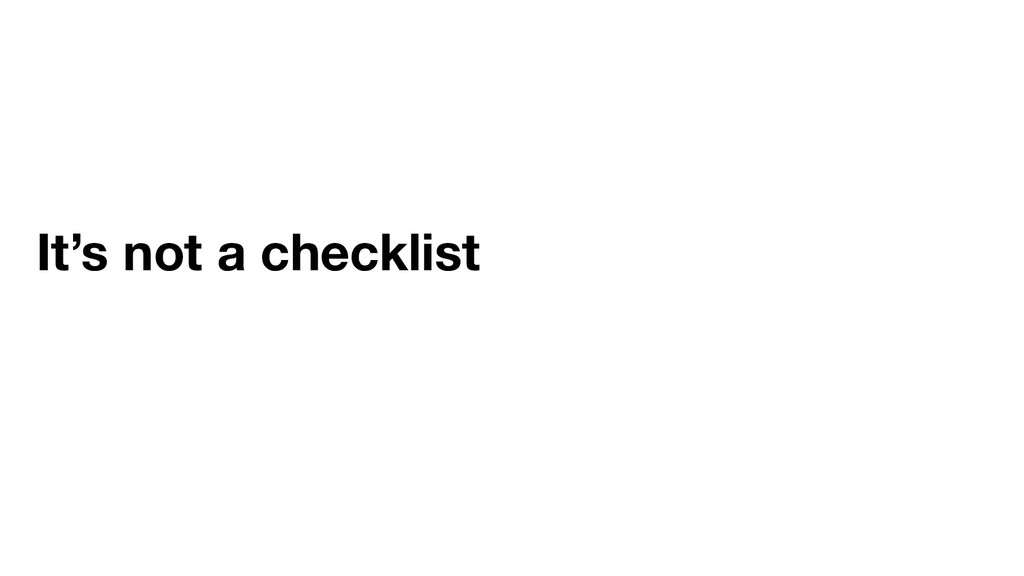 It's not a checklist