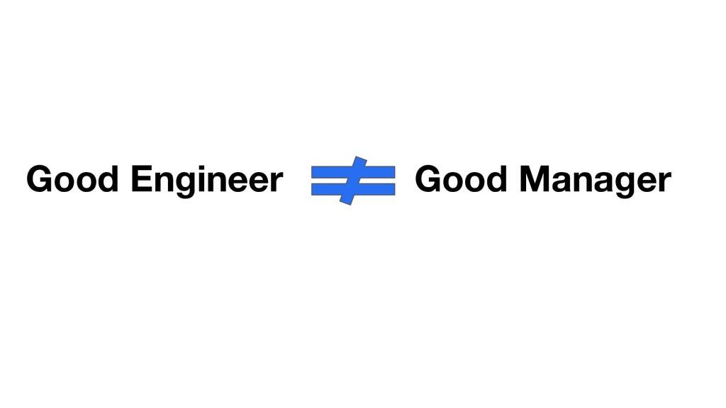 Good Engineer Good Manager