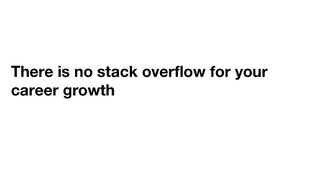 There is no stack overflow for your career growth