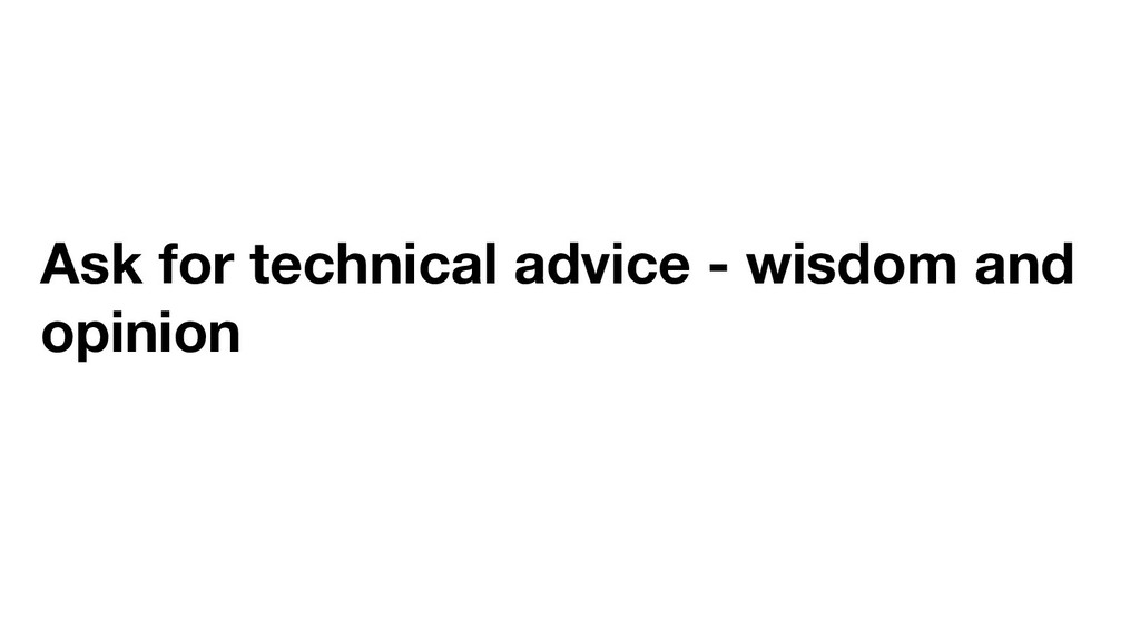 Ask for technical advice - wisdom and opinion