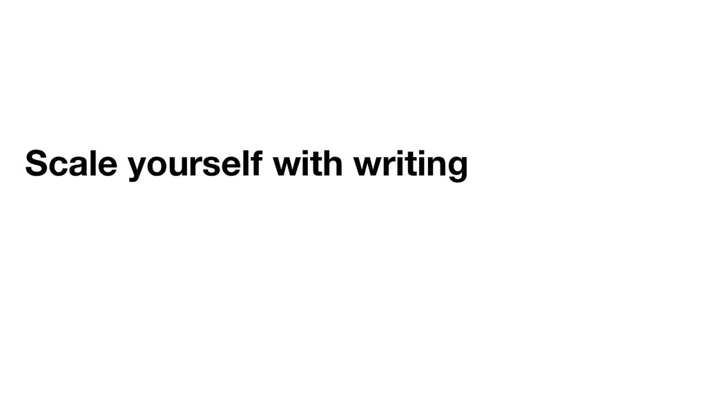 Scale yourself with writing