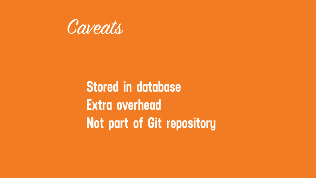 Caveats Stored in database Extra overhead Not p...