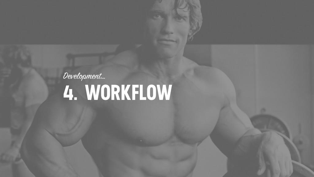 Development… 4. WORKFLOW