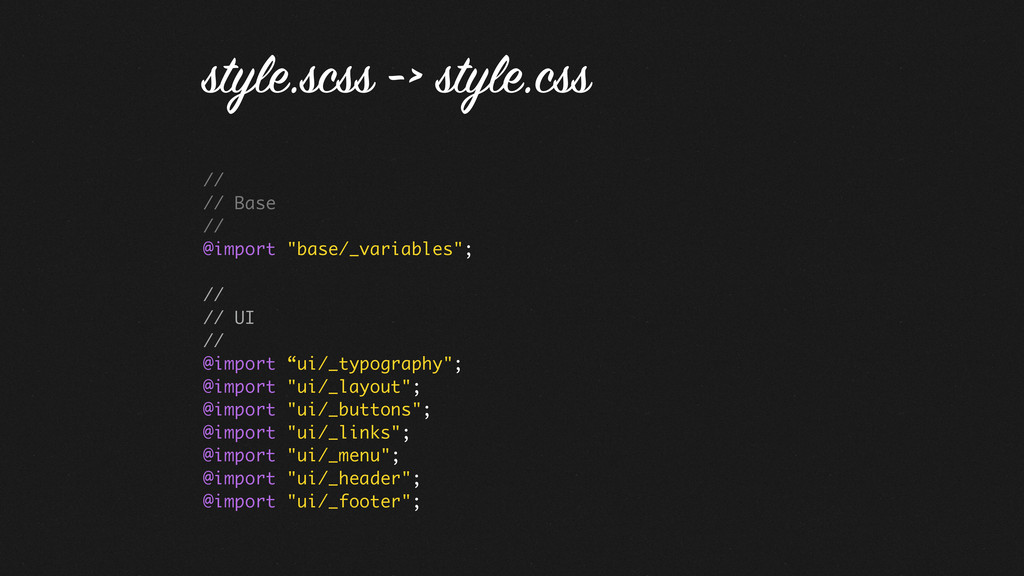 "// // Base // @import ""base/_variables""; // // ..."