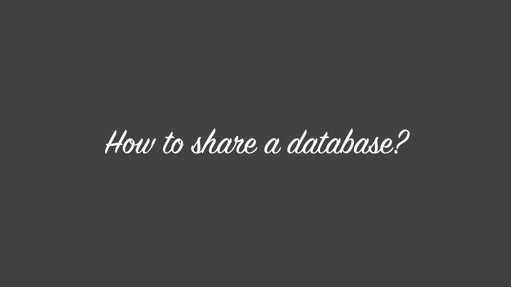 How to share a database?