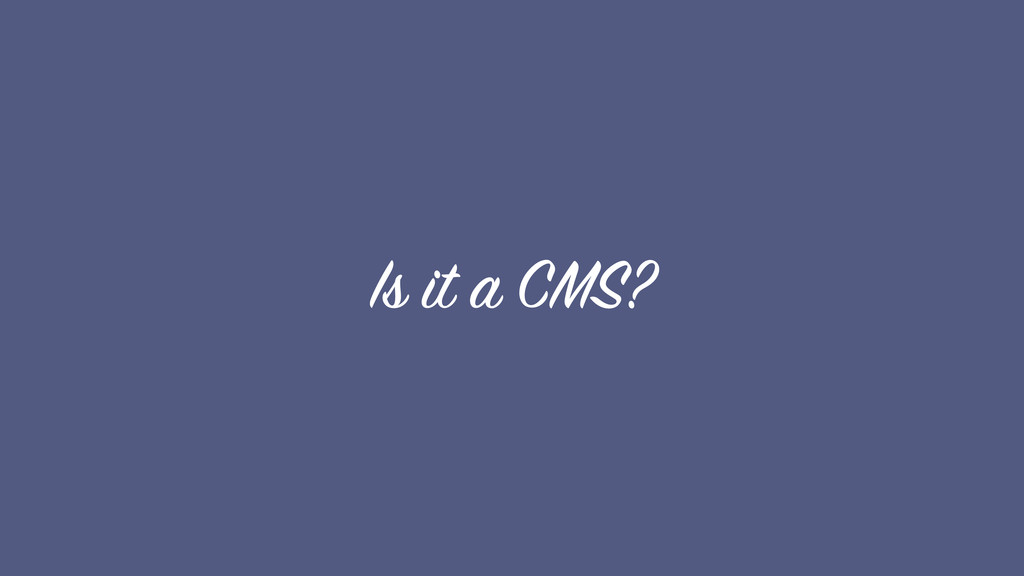 Is it a CMS?