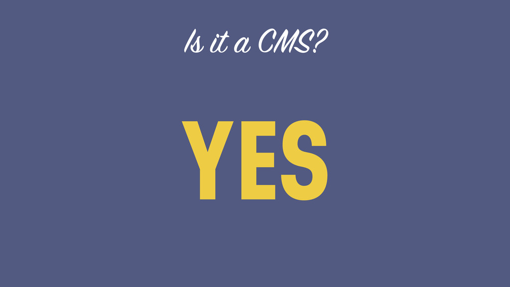 Is it a CMS? YES