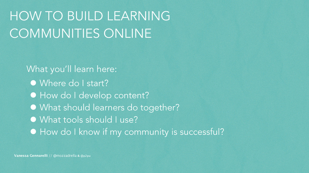 HOW TO BUILD LEARNING COMMUNITIES ONLINE • Wher...