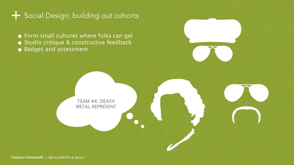 +Social Design: building out cohorts • Form sma...