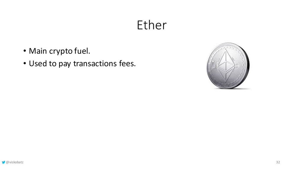 Ether • Main crypto fuel. • Used to pay transac...