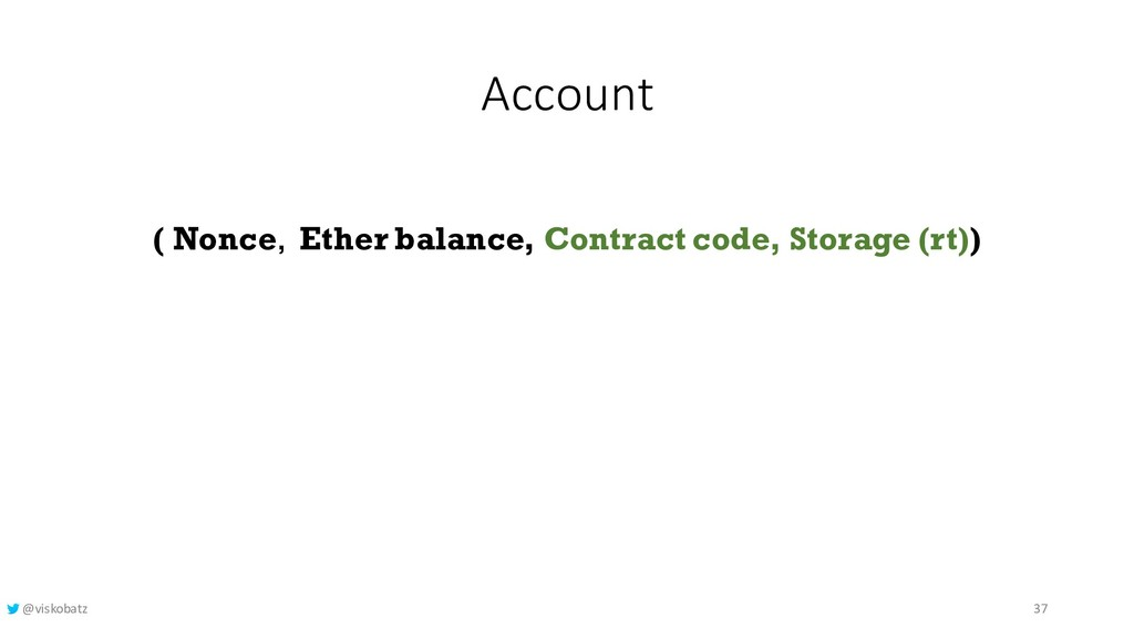 Account ( Nonce, Ether balance, Contract code, ...