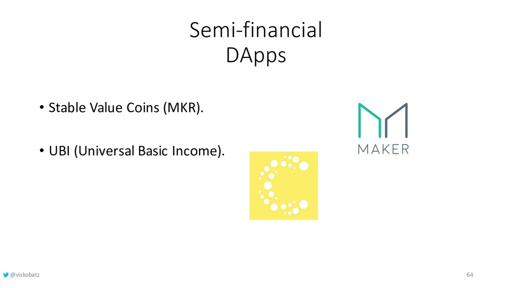 Semi-financial DApps • Stable Value Coins (MKR)...