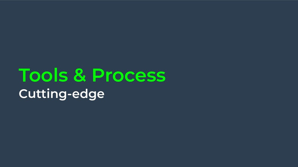 Tools & Process Cutting-edge