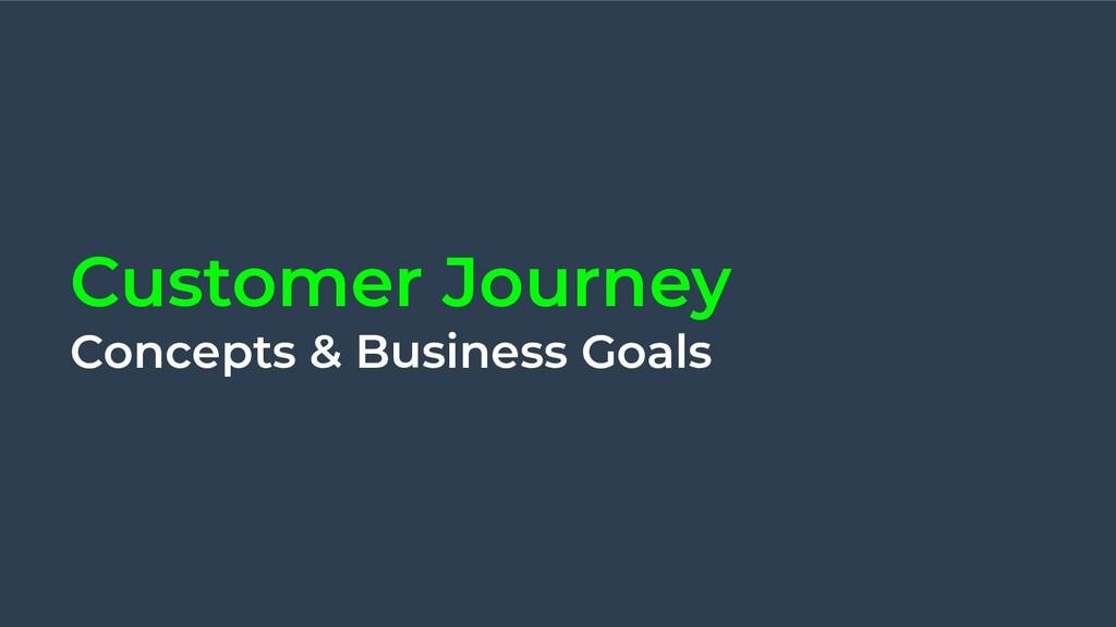 Customer Journey Concepts & Business Goals