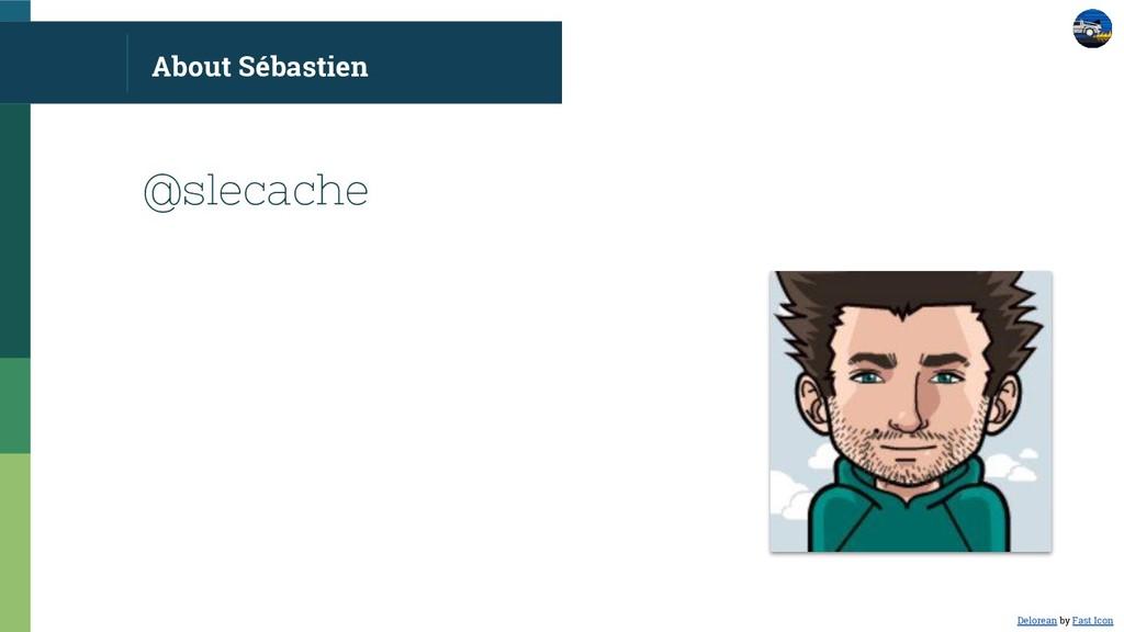 About Sébastien @slecache Delorean by Fast Icon