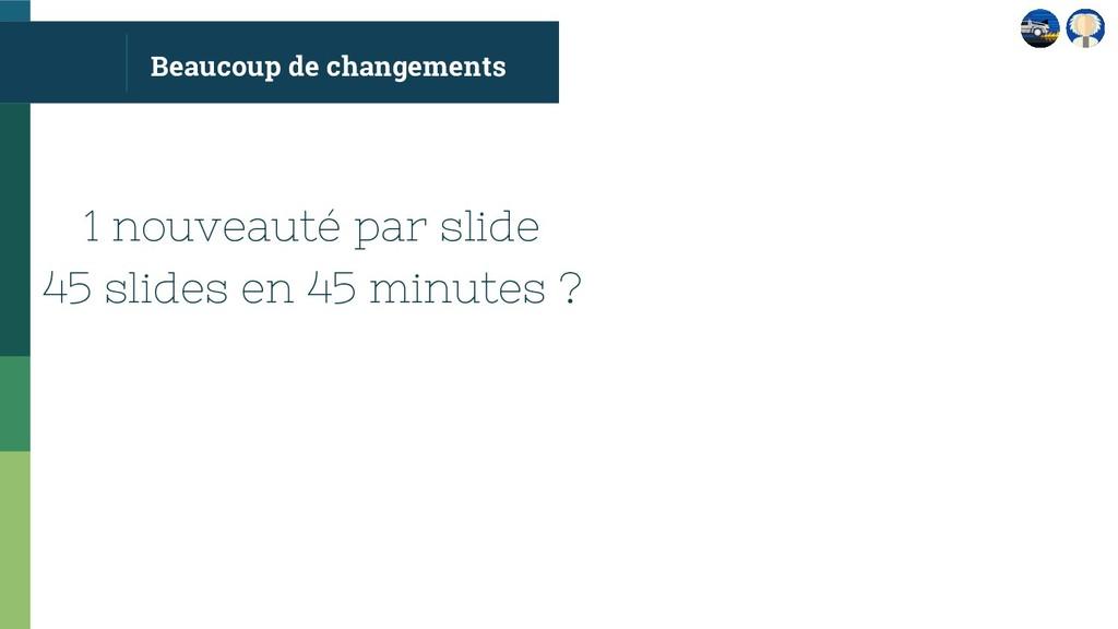 Beaucoup de changements 1 nouveauté par slide 4...
