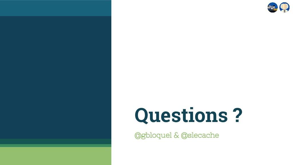 Questions ? @gbloquel & @slecache