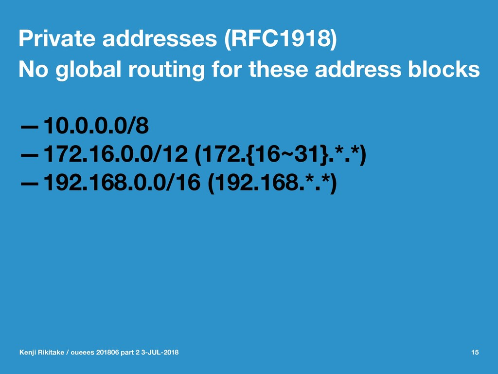 Private addresses (RFC1918) No global routing f...