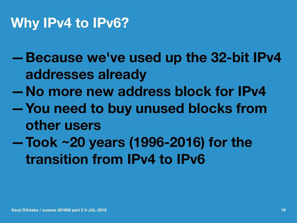 Why IPv4 to IPv6? —Because we've used up the 32...