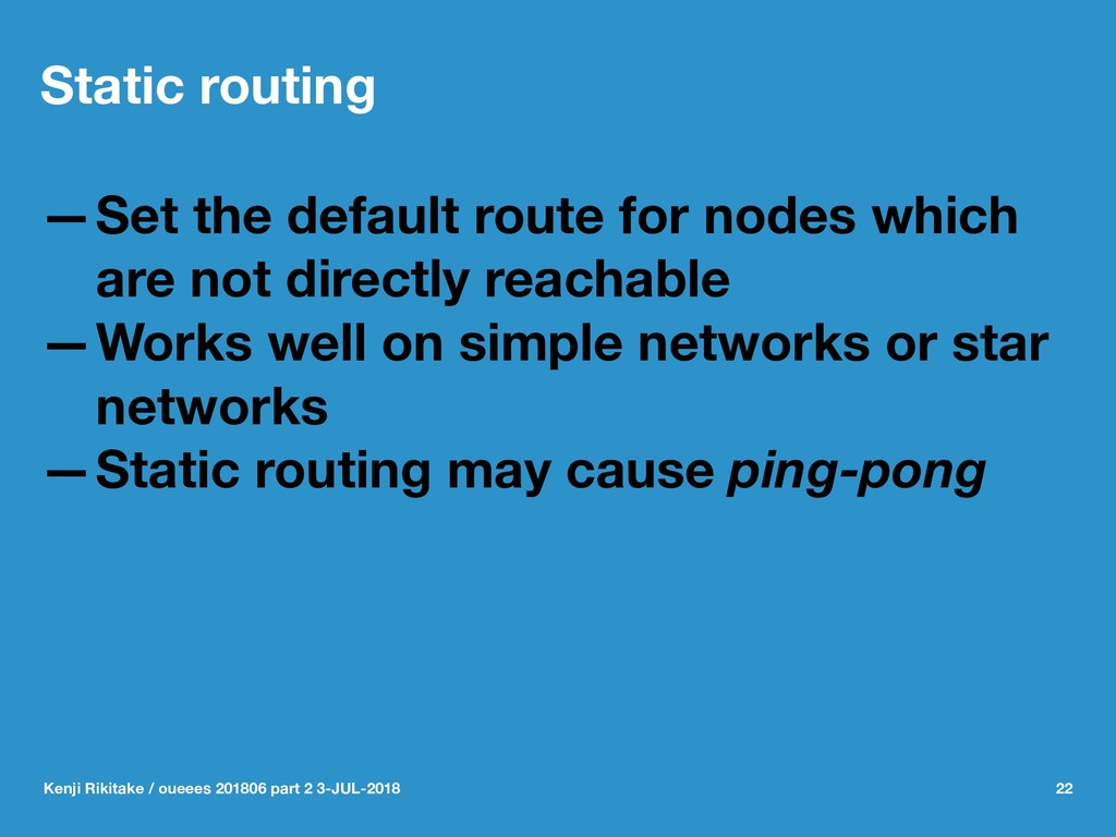 Static routing —Set the default route for nodes...