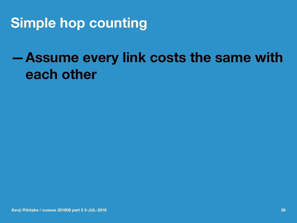 Simple hop counting —Assume every link costs th...