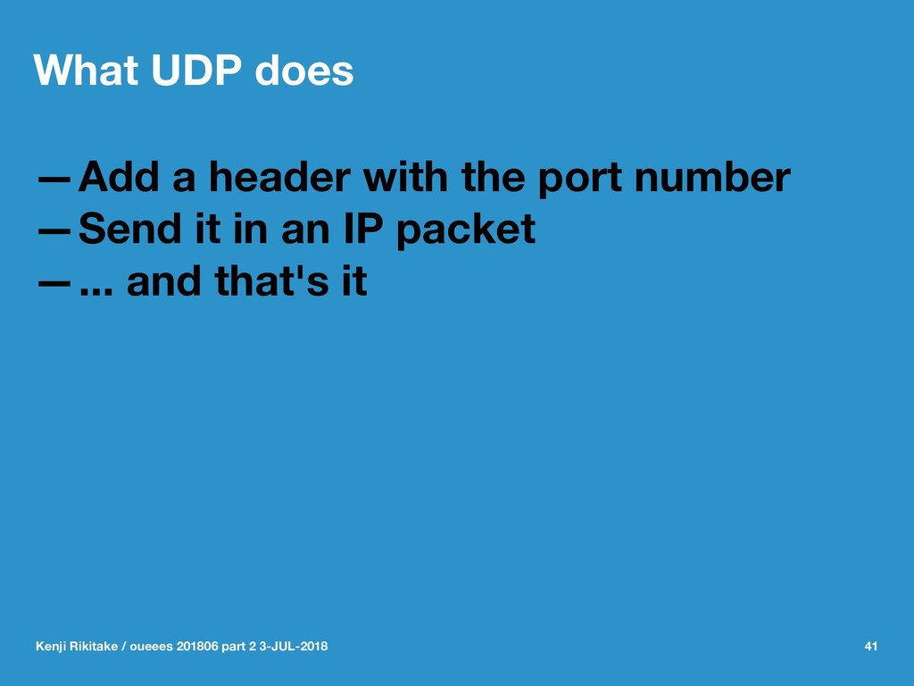 What UDP does —Add a header with the port numbe...