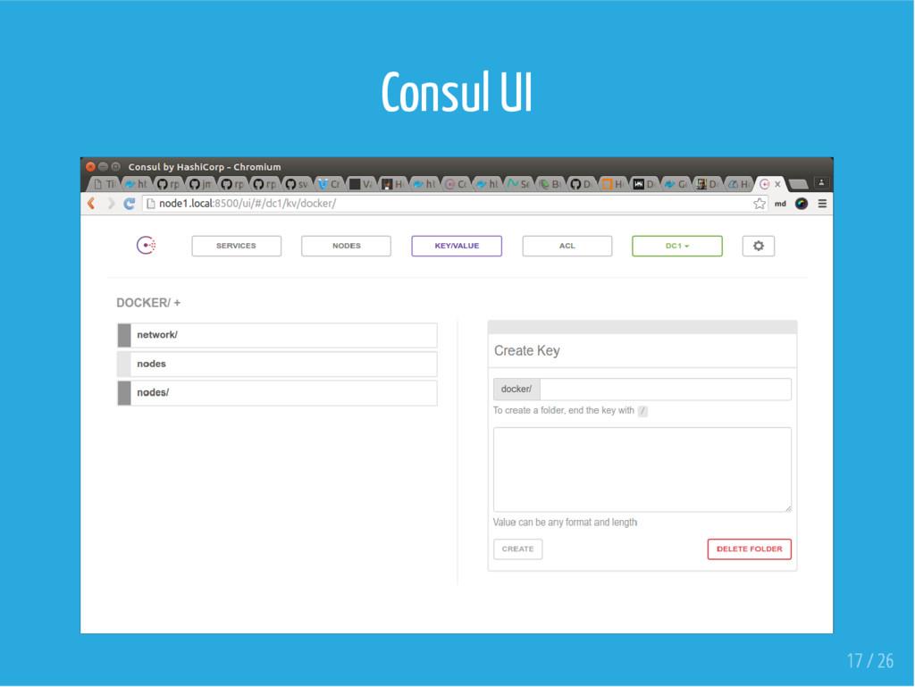 Consul UI 17 / 26