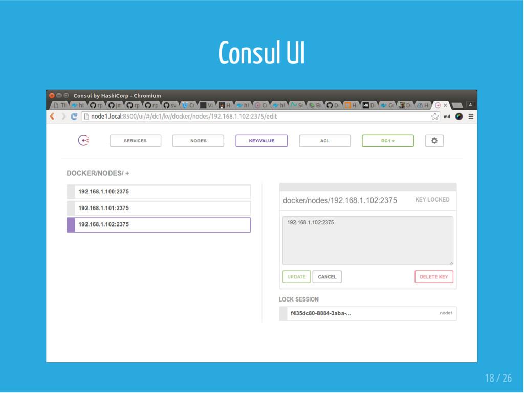 Consul UI 18 / 26