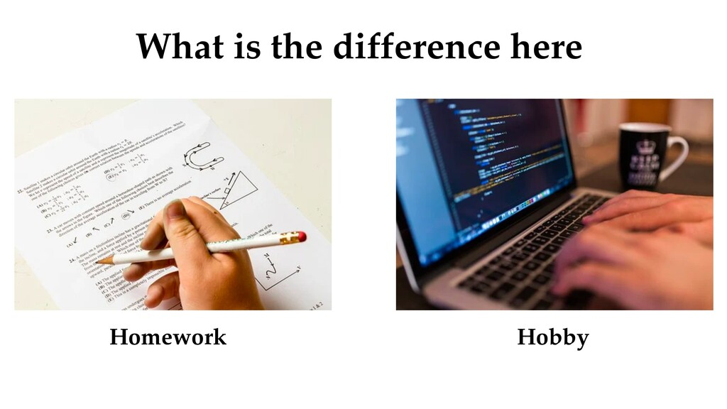 Homework What is the difference here Hobby