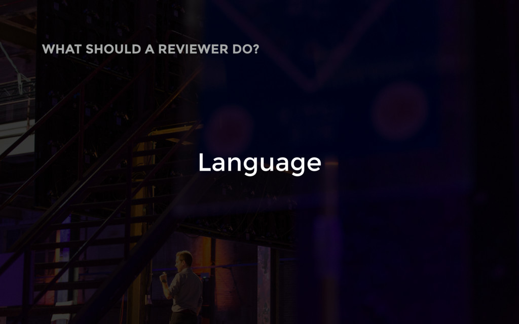 Language WHAT SHOULD A REVIEWER DO?