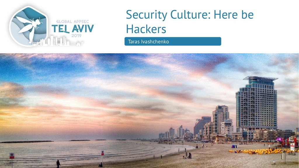 Security Culture: Here be Hackers Taras Ivashch...