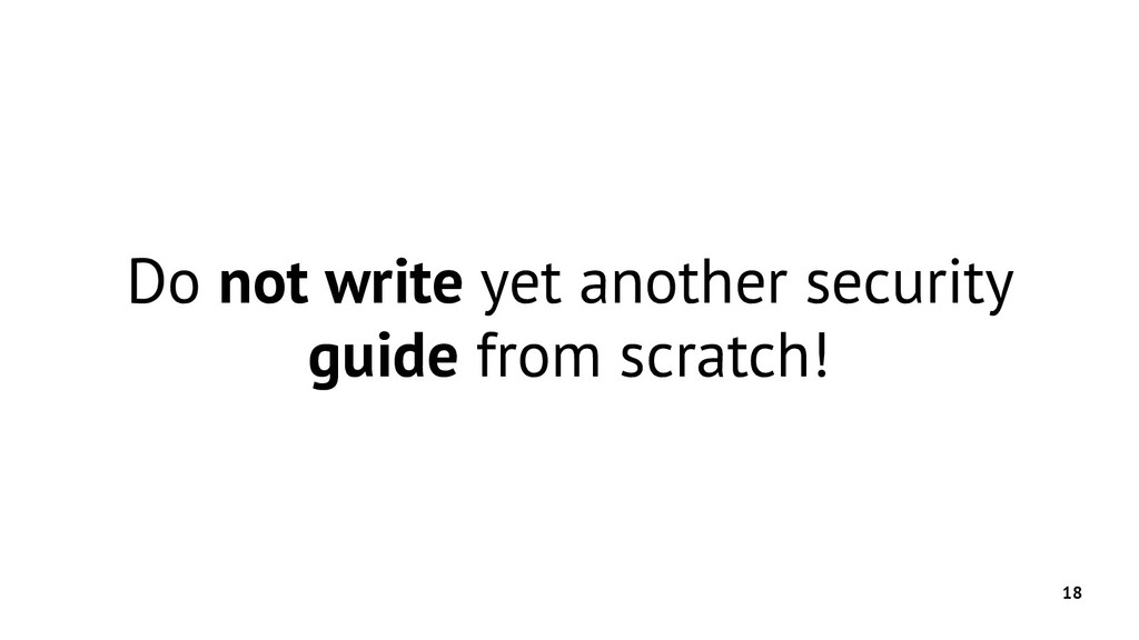 18 Do not write yet another security guide from...