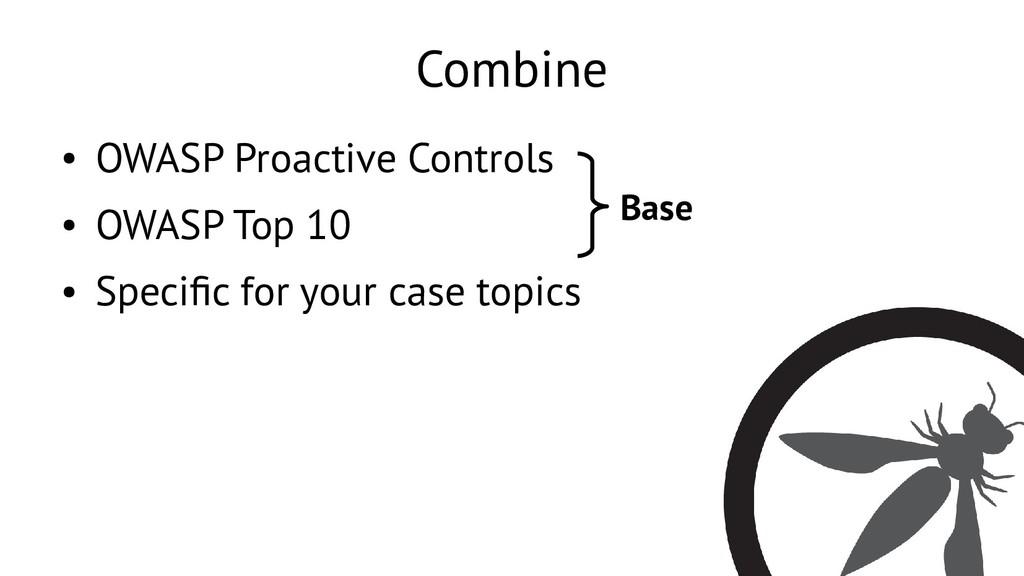 19 Combine ● OWASP Proactive Controls ● OWASP T...