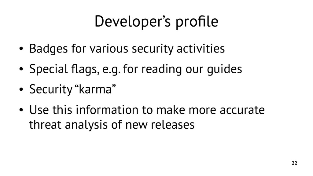 22 Developer's profile ● Badges for various sec...
