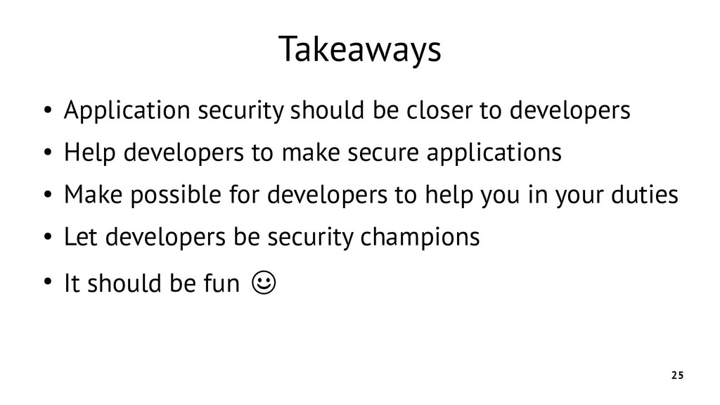 25 Takeaways ● Application security should be c...