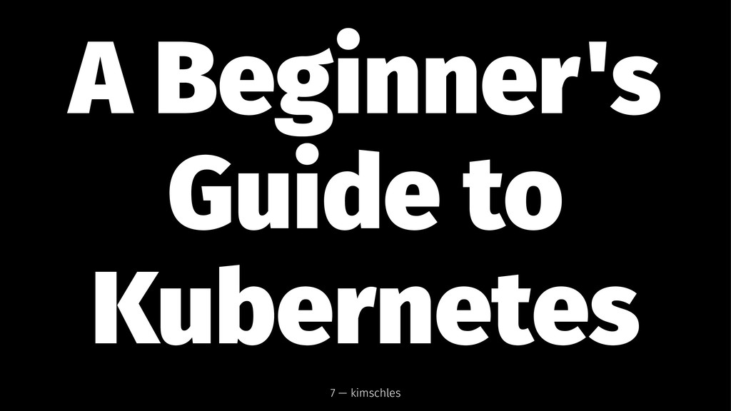 A Beginner's Guide to Kubernetes 7 — kimschles