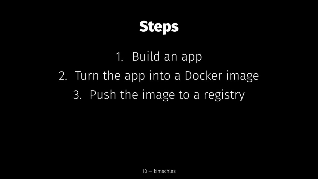 Steps 1. Build an app 2. Turn the app into a Do...