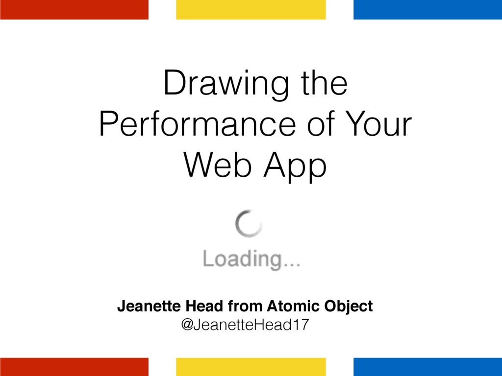Drawing the Performance of Your Web App Jeanett...