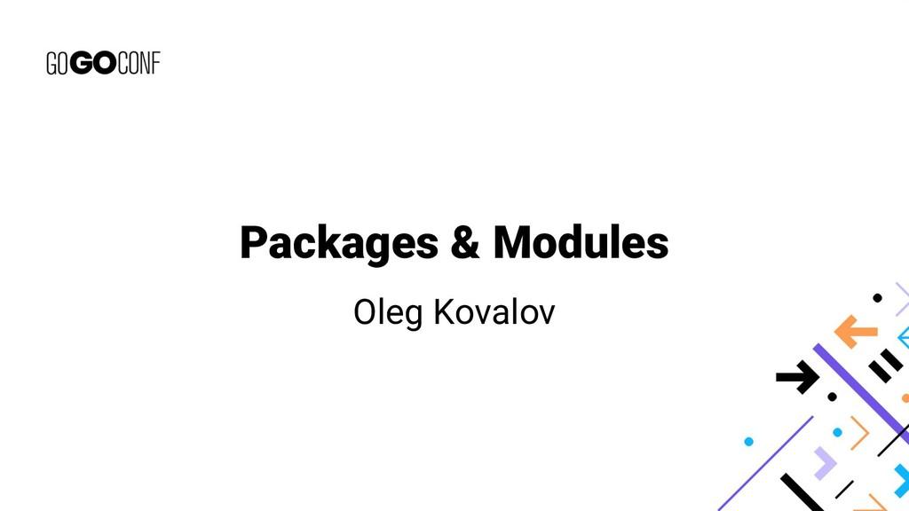 Packages & Modules Oleg Kovalov