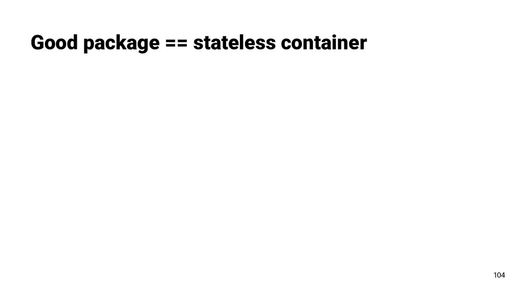 Good package == stateless container 104