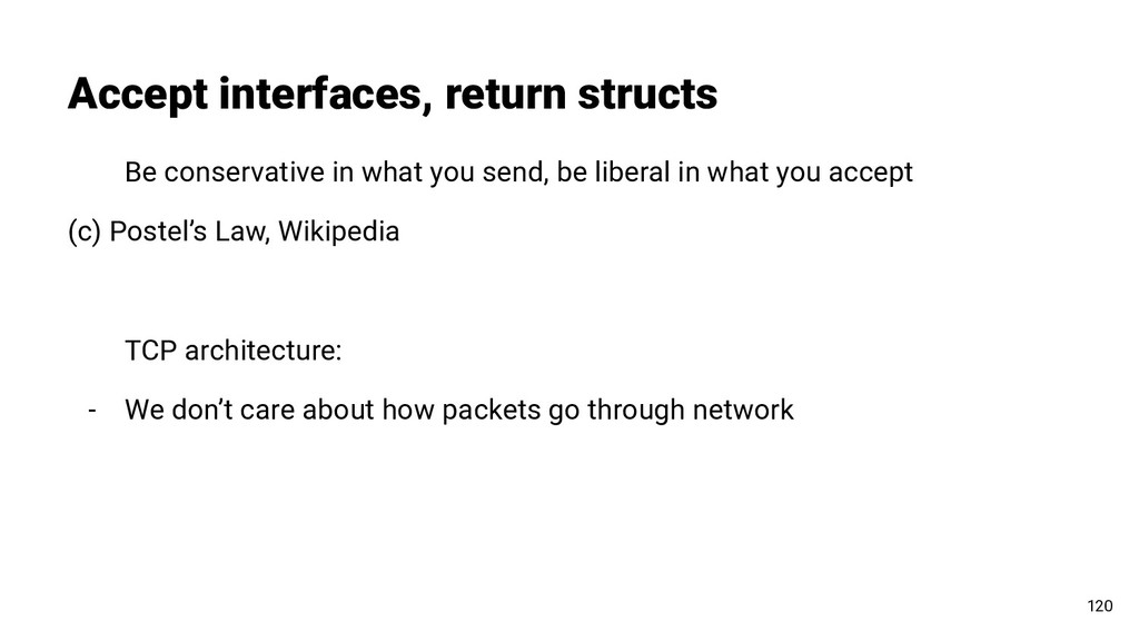 Accept interfaces, return structs Be conservati...