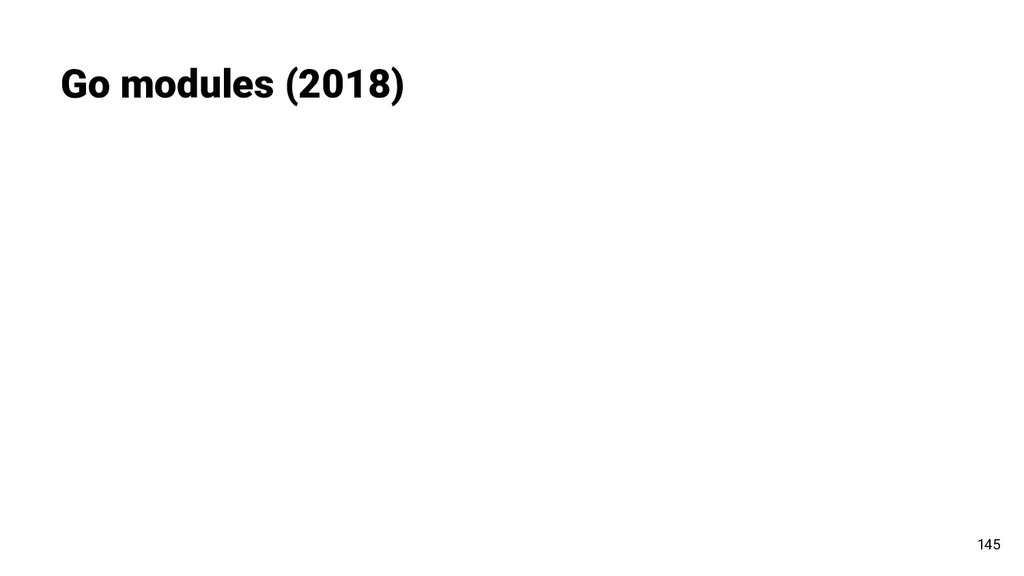 Go modules (2018) 145